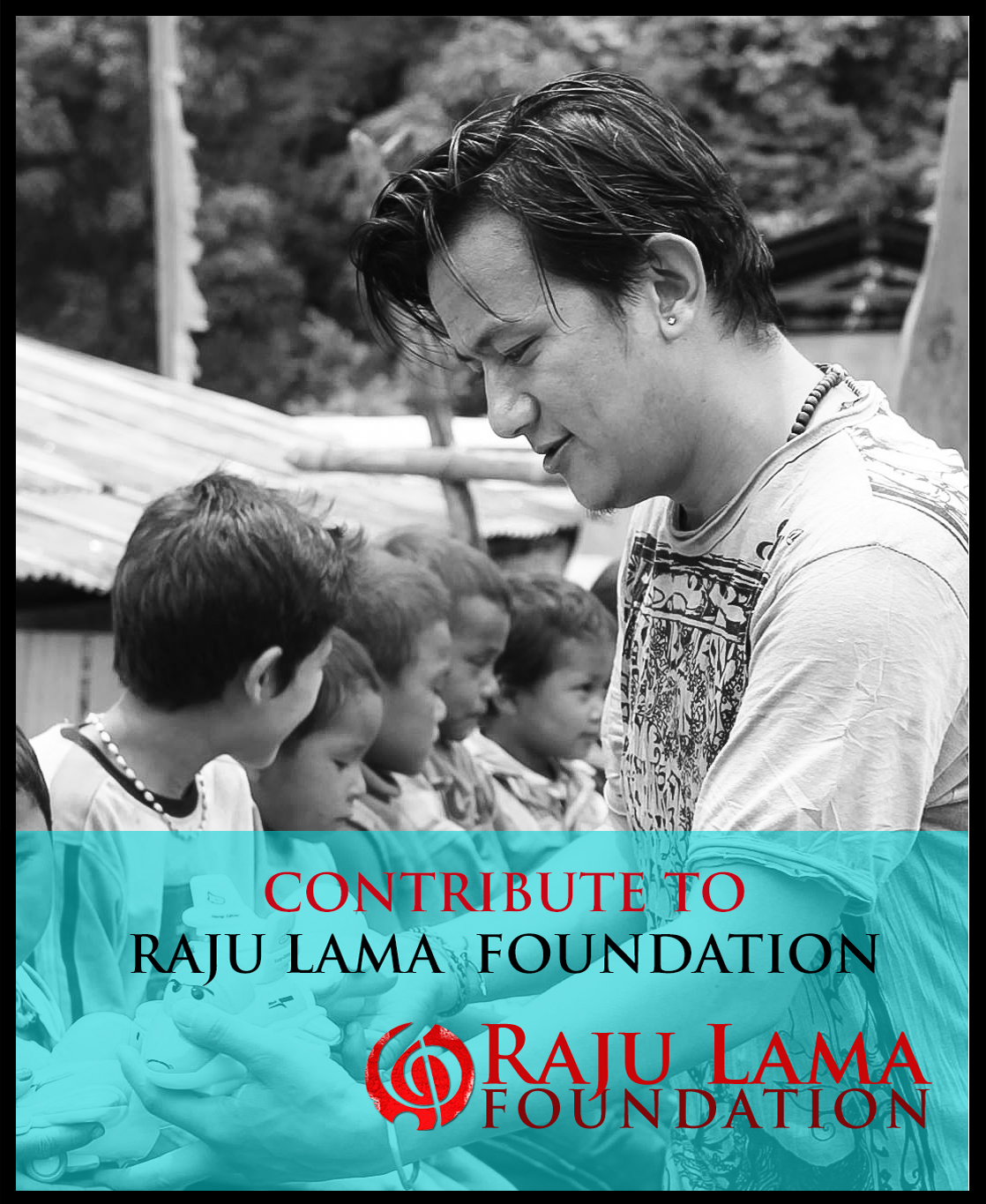 CONTRIBUTE TO  RAJU LAMA  FOUNDATION